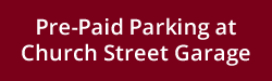Pre-Paid Parking at Church Street Garage